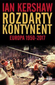 Rozdarty kontynent. Europa 1950-2017 – Ian Kershaw