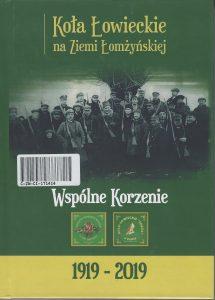 Koła Łowieckie na Ziemi Łomżyńskiej: wspólne korzenie: 1919-2019