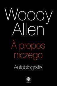 A propos niczego. Autobiografia – Woody Allen