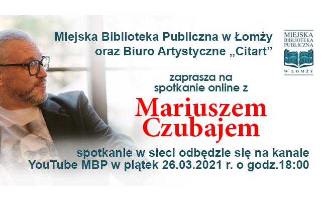 Mariusz Czubaj – spotkanie autorskie on-line 26 marca godz. 18.00