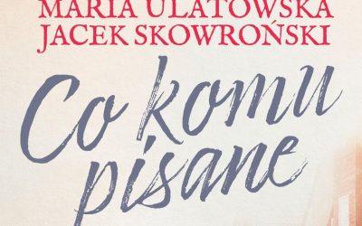 Co komu pisane – Maria Ulatowska, Jacek Skowroński
