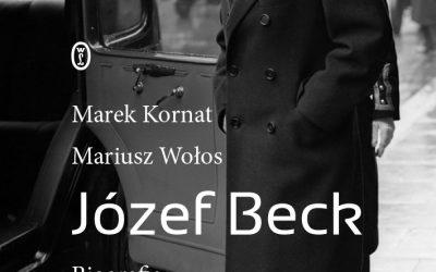 Józef Beck. Biografia – Marek Kornat, Mariusz Wołos